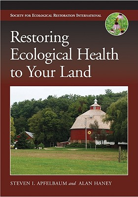 Restoring Ecological Health to Your Land By Apfelbaum, Steven I./ Haney, Alan/ Vinyeta, Kirsten R. (ILT)